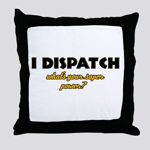 I Dispatch what's your super power Throw Pillow