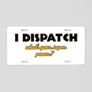 I Dispatch what's your super power Aluminum Licens