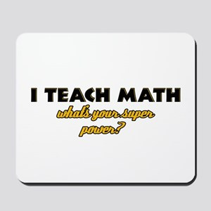 I Teach Math what's your super powe Mousepad