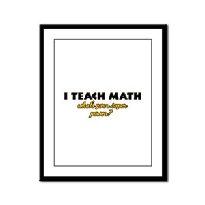 I Teach Math what's your super powe Framed Panel P