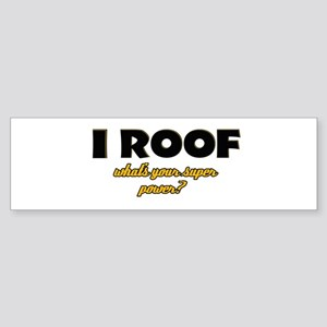 I Roof what's your super power Sticker (Bumper)