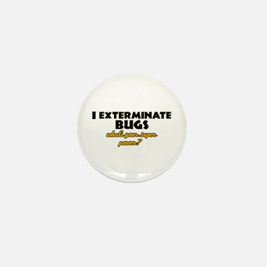 I Exterminate Bugs what's your super power Mini Bu