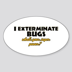 I Exterminate Bugs what's your super power Sticker