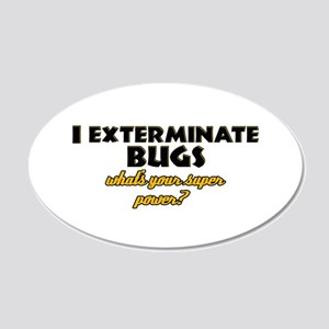 I Exterminate Bugs what's your super power 20x12 O