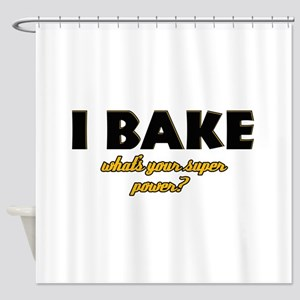 I Bake what's your super powe Shower Curtain