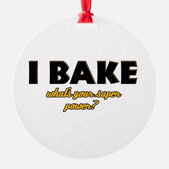 I Bake what's your super powe Ornament