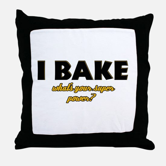 I Bake what's your super powe Throw Pillow