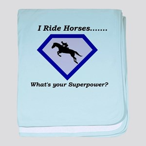 I Ride Horses...What's your Superpower baby blanke