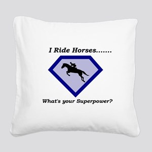 I Ride Horses...What's your Superpower Square Canv