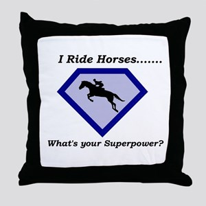 I Ride Horses...What's your Superpower Throw Pillo