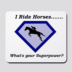 I Ride Horses...What's your Superpower Mousepad