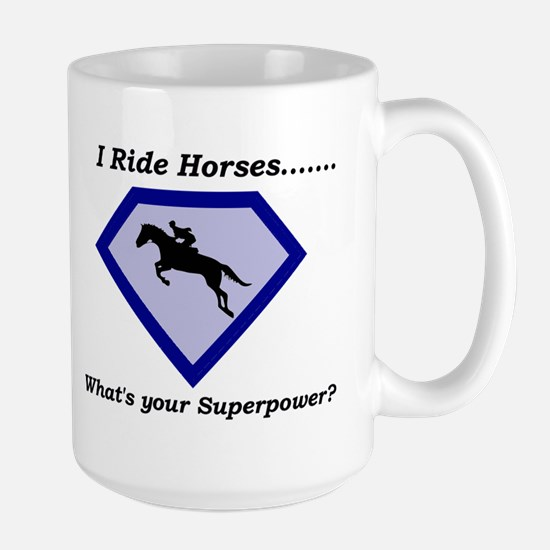 I Ride Horses...What's your Superpower Mug