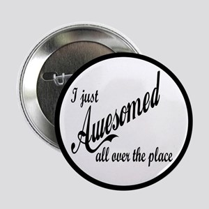 """I Just Awesomed All Over The Place 2.25"""" Button"""