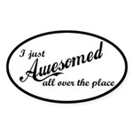 I Just Awesomed All Over The Place Sticker (Oval)