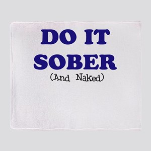 do it sober t-shirt Throw Blanket