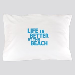 Life Is Better At The Beach Pillow Case