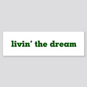 Livin' the dream Bumper Sticker