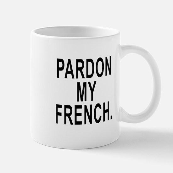 Pardon My French. Mug