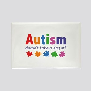 Autism Doesn't Take A Day Off Rectangle Magnet