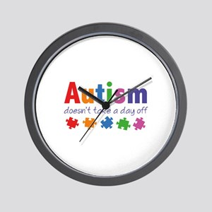 Autism Doesn't Take A Day Off Wall Clock