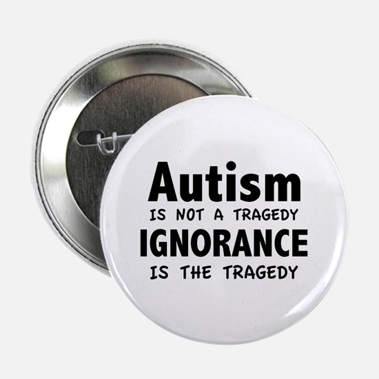 "Autism Is Not A Tragedy 2.25"" Button (10 pack)"