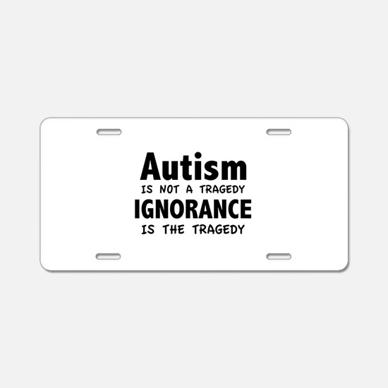Autism Is Not A Tragedy Aluminum License Plate