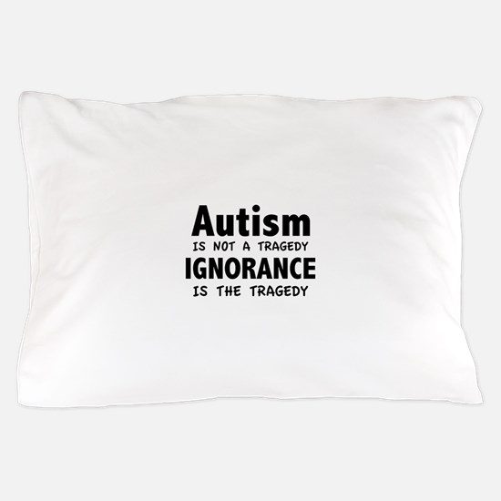 Autism Is Not A Tragedy Pillow Case