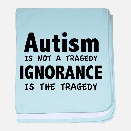 Autism Is Not A Tragedy baby blanket