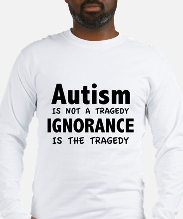Autism Is Not A Tragedy Long Sleeve T-Shirt