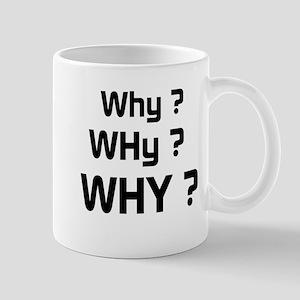 Why ? WHy ? WHY ? Mug