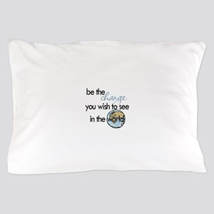 Be the change2 Pillow Case