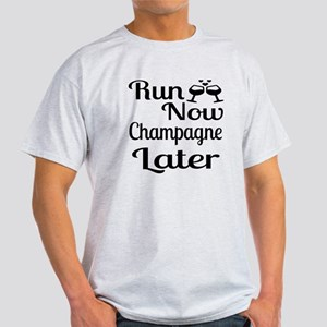 Run Now Champagne Later Light T-Shirt