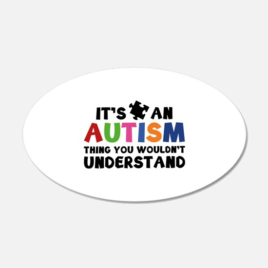 It's An Autism Thing You Wouldn't Understand 22x14
