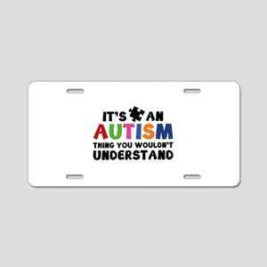 It's An Autism Thing You Wouldn't Understand Alumi
