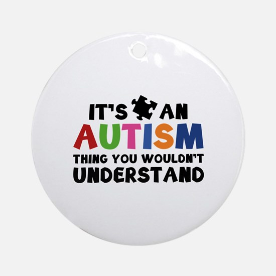 It's An Autism Thing You Wouldn't Understand Ornam