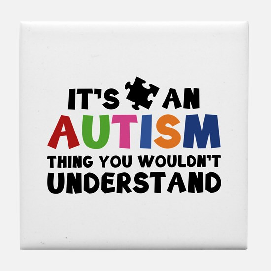It's An Autism Thing You Wouldn't Understand Tile