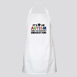 It's An Autism Thing You Wouldn't Understand Apron