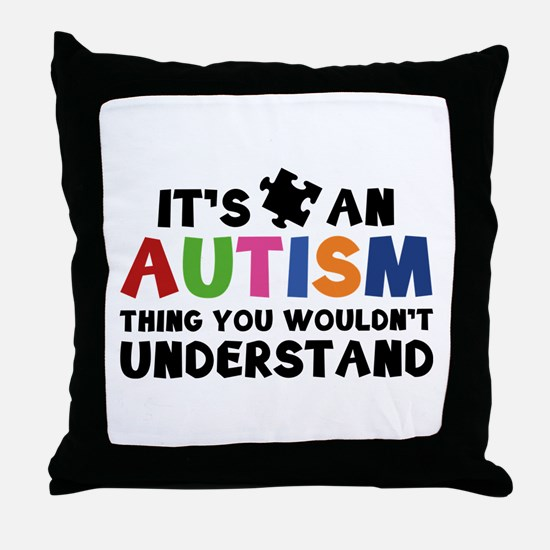 It's An Autism Thing You Wouldn't Understand Throw