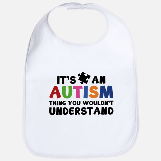 It's An Autism Thing You Wouldn't Understand Bib