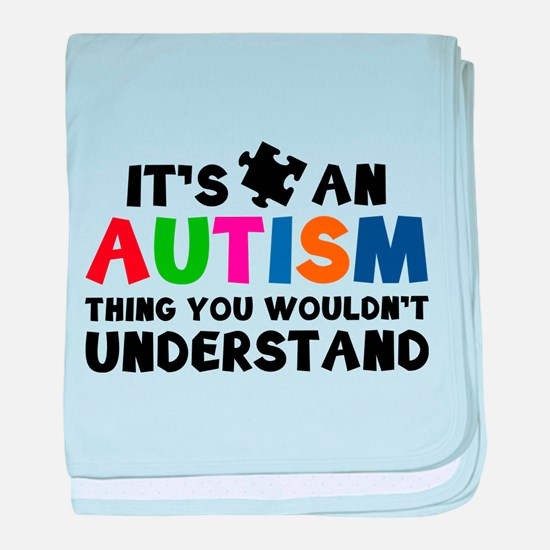 It's An Autism Thing You Wouldn't Understand baby