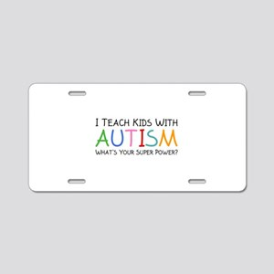 I Teach Kids With Autism Aluminum License Plate