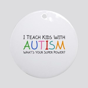I Teach Kids With Autism Ornament (Round)