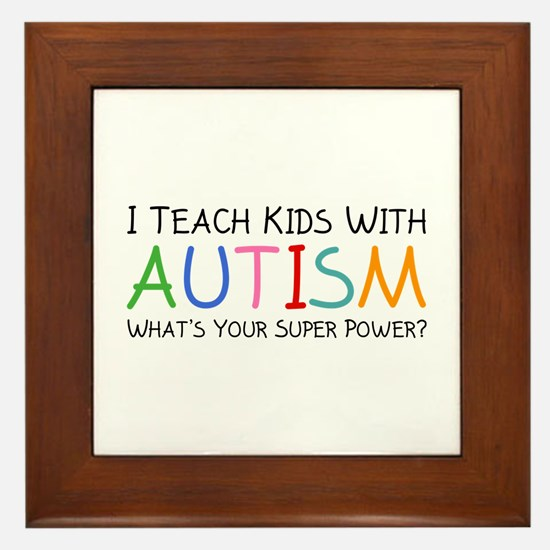 I Teach Kids With Autism Framed Tile