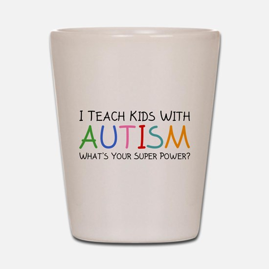 I Teach Kids With Autism Shot Glass