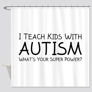 I Teach Kids With Autism Shower Curtain