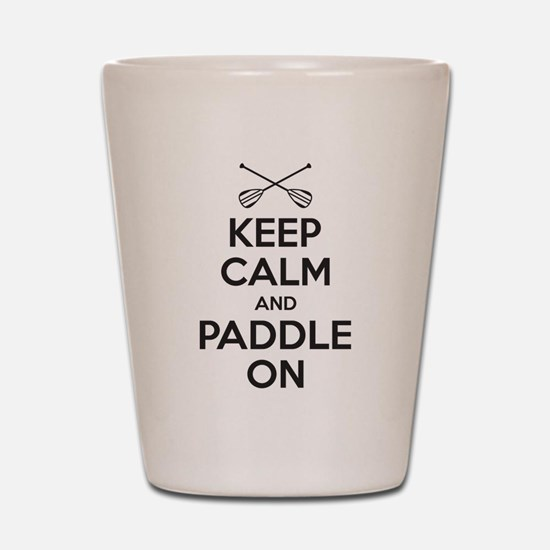 Keep Calm Paddle On Shot Glass