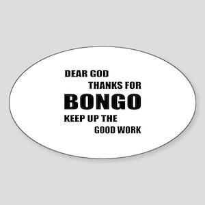 Dear God Thanks For Bongo Keep Up T Sticker (Oval)