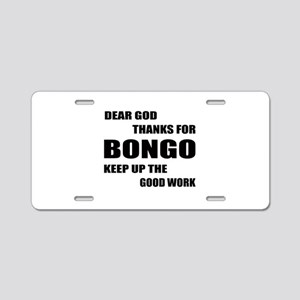 Dear God Thanks For Bongo K Aluminum License Plate
