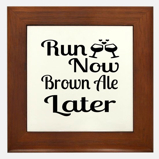 Run Now Brown Ale Later Framed Tile