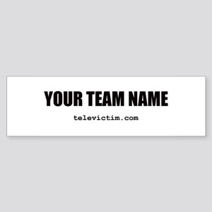 """YOUR TEAM NAME"" Bumper Sticker"
